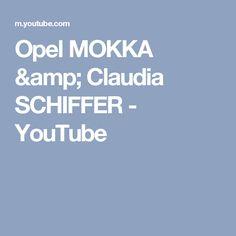 Opel MOKKA & Claudia SCHIFFER - YouTube