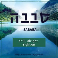 Hebrew slang: sababa: chill, alright, right on