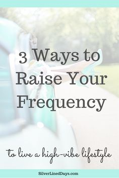 Raising your frequency helps build momentum to move you forward towards your goals and ultimately, the life you desire. Not sure where to start? Here are 3 simple ways to get started..