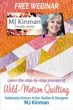 Learn the step-by-step process of Wild-Motion Quilting with MJ Kinman, Textile Artist, in this exclusive, free webinar. Wild-Motion Quilting is a technique that MJ has perfected & features on her award-winning gemstone quilts.  Join us live on March 12, 2019 @ 2 pm EDT or on-demand anytime after!