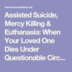 an introduction to the mercy of euthanasia Voluntary euthanasia can be passive, via removing life supporting service to hasten death, or active which is the physician assisted suicide of a terminally ill person via medicine that results in death the sides are divided with moral and logical reasons as to why mercy killing is, or is not, moral.