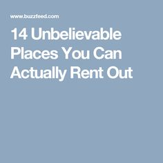 14 Unbelievable Places You Can Actually Rent Out