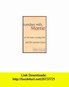 Tuesdays with Morrie an old man, a young man, and lifes greatest lesson Mitch Albom ,   ,  , ASIN: B004OHFM44 , tutorials , pdf , ebook , torrent , downloads , rapidshare , filesonic , hotfile , megaupload , fileserve