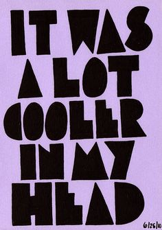 it was a lot cooler in my head. HAHA we've all had that moment Words Quotes, Me Quotes, Funny Quotes, Sayings, Schrift Design, Word Up, Story Of My Life, Mantra, Inspire Me