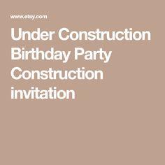 Under Construction Birthday Party Construction invitation