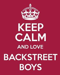 Keep Calm And Love Backstreet Boys
