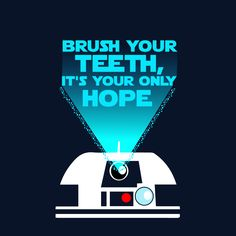 REMEMBER TO BRUSH your teeth and May the Fourth be with you!