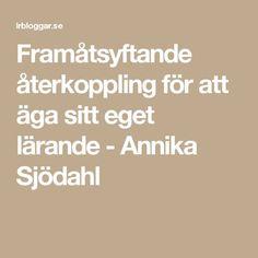 Framåtsyftande återkoppling för att äga sitt eget lärande - Annika Sjödahl