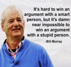 Post with 1302 votes and 73428 views. Tagged with funny; Bill Murray on stupid people Words Of Wisdom Quotes, Wise Quotes, Quotable Quotes, Great Quotes, Quotes To Live By, Motivational Quotes, Funny Quotes, Inspirational Quotes, Funny Pics