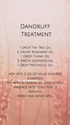 Use this recipe to help eliminate dandruff. 1 drop Tea Tree oil 2 drops Rosemary oil 1 drop Thyme oil 2 drops Lavender oil 1 drop Patchouli oil mix with your favorite shampoo or a carrier oil and massage into scalp for 5 minutes. Wash an Rinse after. Dandruff Essential Oil, Oils For Dandruff, Thyme Essential Oil, Patchouli Essential Oil, Essential Oils For Hair, Essential Oil Uses, Doterra Essential Oils, Young Living Essential Oils, Patchouli Oil