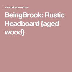 BeingBrook: Rustic Headboard {aged wood}