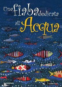 Una Fiaba dedicata all'Acqua  Un nuovo progetto di educazione ambientale che sviluppa il tema Ambiente&Solidarietà con il contributo di guovanissi autori (alunni delle scuole primarie marchigiane) ed illustratori professionisti