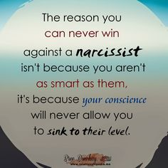 The reason you can never win against a narcissist isn't because you aren't as smart as them, it's because your conscience will never allow you to sink to their level. (Bree Bonchay)