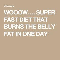 WOOOW…. SUPER FAST DIET THAT BURNS THE BELLY FAT IN ONE DAY