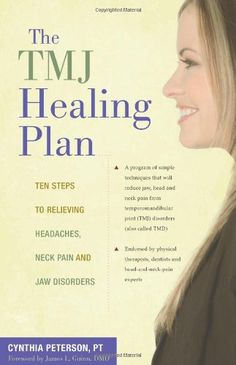 The TMJ Healing Plan: Ten Steps to Relieving Headaches, Neck Pain and Jaw Disorders (Positive Options for Health) $10.65