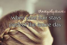 <3 when your hair stays perfect the entire day.!