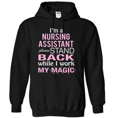 NURSING ASSISTANT stand back while i work my magic T Shirt, Hoodie, Sweatshirt