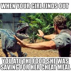 Oh no you didn't. Do not eat your girl's cheat meal food.