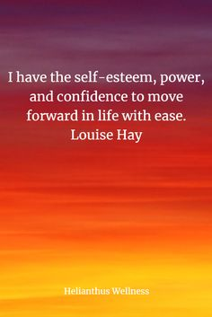 I have the self-esteem, power, and confidence to move forward in life with ease. Louise Hay #positiveaffirmation #affirmation #selfesteem