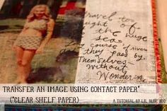 Transfer an Image using Contact Paper via lilblueboo.com....the things I learn from this blog?! WOW.