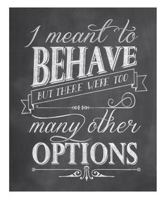 'I Meant to Behave' Art Print ==