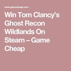 Win Tom Clancy's Ghost Recon Wildlands On Steam – Game Cheap