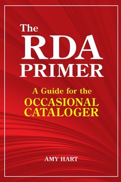 The RDA Primer: A Guide for the Occasional Cataloger / Amy Hart. Classmerk: 9852.c.253.46