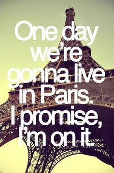 Yup, that's my goal. To live in Paris. Hope to spend a month there this fall. Anyone else living there now?