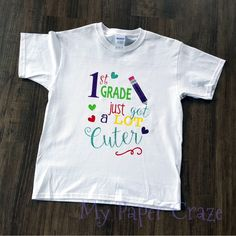 1st Grade Just Got A LOT Cuter Shirt with Free Cut File by My Paper Craze