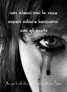 Nero come la notte dolce come l'amore caldo come l'inferno: Non alzavi mai la voce, sapevi odiare benissimo co...