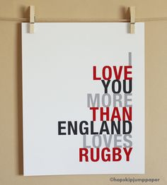MADE TO ORDER, I Love You More Than England Loves Rugby, Choose Colors/Text, Unframed, 8x10,. $18.00, via Etsy.