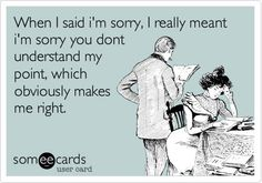 """This is an """"apology"""" that I have heard often from a former narcisstic co-worker."""