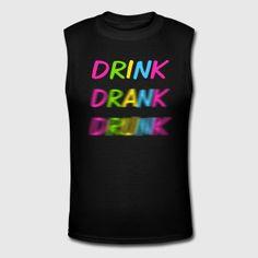 Drink Drank Drunk - Men's Muscle T-Shirt