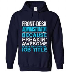 FRONT-DESK-ADMINISTRATOR - Freaking awesome T-Shirt Hoodie Sweatshirts aae. Check price ==► http://graphictshirts.xyz/?p=85014
