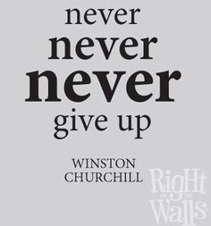 Never give up!  Winston Churchill quote       quotes-about-persistence-love-work-exercise-diet-relationship - get out of debt