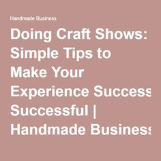 Doing Craft Shows: Simple Tips to Make Your Experience Successful | Handmade Business
