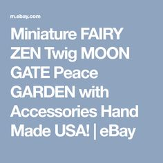 Miniature FAIRY ZEN Twig MOON GATE Peace GARDEN with Accessories Hand Made USA! | eBay