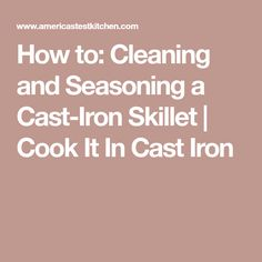 How to: Cleaning and Seasoning a Cast-Iron Skillet | Cook It In Cast Iron