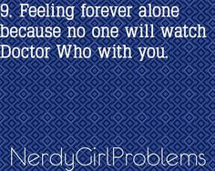Except...people do watch Doctor Who with me. What the heck. Forever alone anyways!