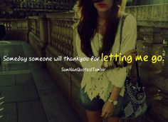 someday someone will thank you for letting me go