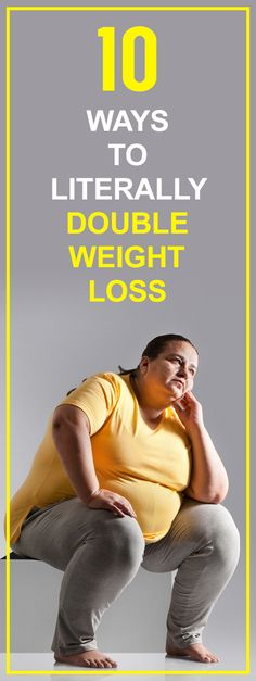 10 ways to literally double weight loss