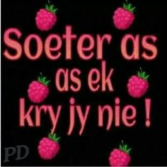Soeter as ek. Afrikaanse Quotes, Pink And Green, Qoutes, Sayings, Words, Aquarius, Laughing, Happiness, Inspirational