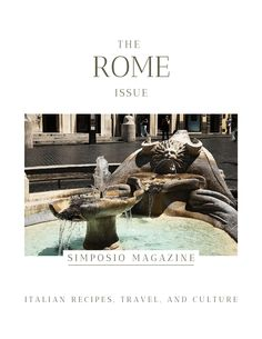 Modern and Ancient Rome magazine: the Rome issue of the Simposio magazine, Italian travel, recipes, and culture.