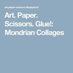 Art. Paper. Scissors. Glue!: Mondrian Collages