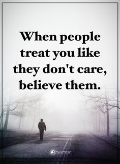 When people treat you like they don't care, believe them.  #powerofpositivity #positivewords  #positivethinking #inspirationalquote #motivationalquotes #quotes #life #love #care #treat