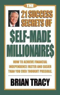 The 21 Success Secrets of Self-Made Millionaires: How to Achieve Financial Independence Faster and Easier Than Yo...