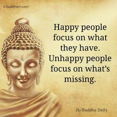 Happy people focus on what they have. Unhappy people focus on what's missing!