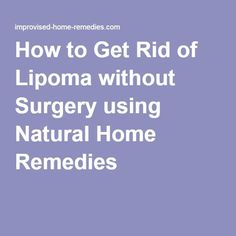 How to Get Rid of Lipoma without Surgery using Natural Home Remedies