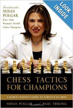 Chess Tactics for Champions: A step-by-step guide to using tactics and combinations the Polgar way: Susan Polgar, Paul Truong: 9780812936711...