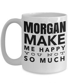 Personalized Gifts For Horse Lovers - Best Horse Gifts - Horse Coffee Mug - 15 Oz White Cup - Morgan Make Me Happy You Not So Much Horse Gifts, Gifts For Horse Lovers, Dog Lover Gifts, Dog Gifts, Gifts For Dad, Dog Lovers, Coffee Lovers, Funny Coffee Mugs, Coffee Humor